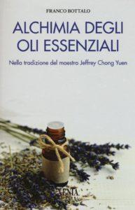 Alchimia degli Oli Essenziali. Nella tradizione del maestro Jeffrey Chong Yuen